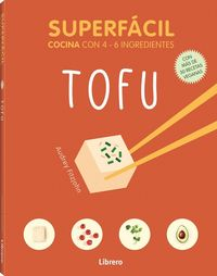 SUPERFACIL TOFU - COCINA CON 4-6 INGREDIENTES