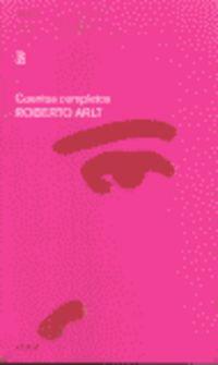 Cuentos Completos - Roberto Arlt