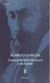 Cuentos De Amor De Locura Y Muerte - Horacio Quiroga