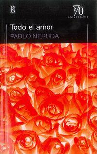 Todo El Amor - Pablo Neruda