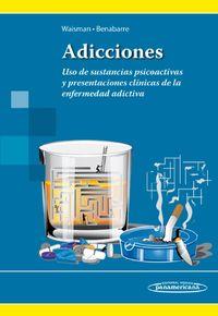 Adicciones - Uso De Sustancias Psicoactivas Y Presentacione - Marcela Waisman Campos / Antonio Benabarre Hernandez