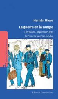 La Guerra En La Sangre. Los Franco-Argentinos Ante La Primer Guerra Mundial - Hernán Otero