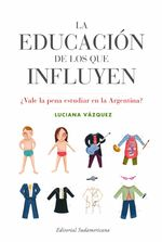 La Educación De Los Que Influyen. ¿vale La Pena Estudiar En La Argentina? - Luciana Vázquez