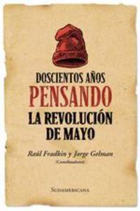 Doscientos Años Pensando La Revolución De Mayo - Raúl Fradkin- Jorge Gelman