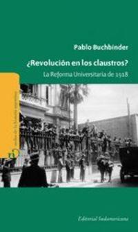 ¿revolución En Los Claustros?. La Reforma Universitaria De 1918 - Pablo Buchbinder
