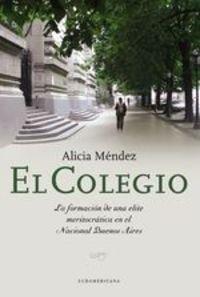 El Colegio. La Formación De Una Elite Meritocrática En El Nacional Buenos Aires - Alicia Méndez