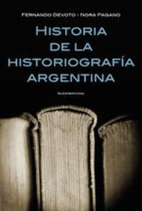 Historia De La Historiografía Argentina - Fernando Devoto - Nora Pagano