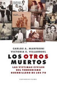 Los Otros Muertos. Las Víctimas Civiles Del Terrorismo Guerrillero De Los 70 - Carlos A. Manfroni - Victoria E. Villarruel