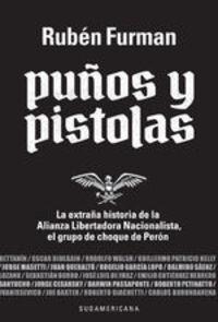 Puã±os Y Pistolas. La Extraã±a Historia De La Alianza Libertadora Nacionalista - Rubén Furman