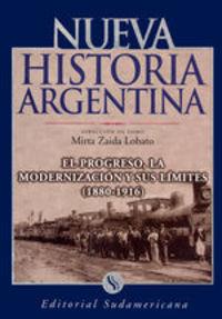 La Modernizaciã³n Y Sus Lãmites 1880 el progreso  - 1916. Nueva Historia Argentina Tomo V - Mirta Lobato