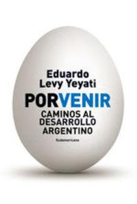 Porvenir. Caminos Al Desarrollo Argentino - Eduardo Levy Yeyati