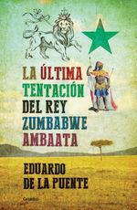 La Última Tentación Del Rey Zumbabwe Ambaata - Eduardo De La Puente