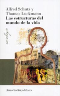 Las estructuras del mundo de la vida - Alfred  Schutz  /  Thomas  Luckmann