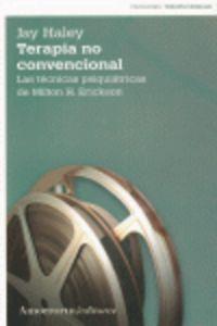 TERAPIA NO CONVENCIONAL - LAS TECNICAS PSIQUIATRICAS DE MILTON H. ERICKSON