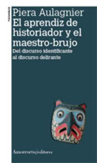 El (2ª ed) aprendiz de historiador y el maestro brujo - Piera Aulagnier