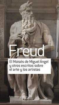 El moises de miguel angel y otros escritos sobre el arte - Sigmund Freud