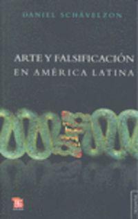 Arte Y Falsificacion En America Latina - Daniel Schavelzon