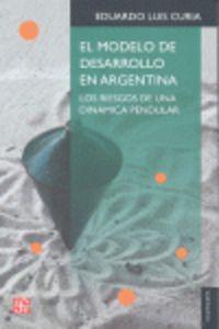 El  modelo de desarrollo en argentina  -  Los Riesgos De Una Dinamica Pendular - Eduardo Luis Curia