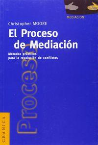 PROCESO DE MEDIACION, EL - METODOS PRACTICOS PARA LA RESOLUCION DE CONFLICTOS