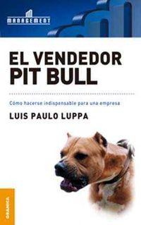 vendedor pit bull, el - como hacerse indispensable para una empresa - Luis Paulo Luppa
