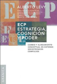 Ecp Estrategia, Cognicion Y Poder - Cambio Y Alineamiento Conceptual En Sistemas Sociotecnicos Complejos - Alberto Levy