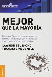 Mejor Que La Mayoria - El Nuevo Metodo Para Realizar Reuniones, Construir Consenso, Mejorar Relaciones Y Maximizar Resultados Para Todos - Lawrence Susskind