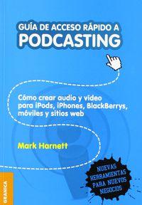 guia de acceso rapido a podcasting - como crear audio y video para ipods, iphones, blackberrys, moviles y sitios web - Mark Harnett