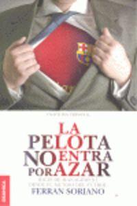 La  pelota no entra por azar  -  Ideas De Management Desde El Mundo Del Futbol - Ferran Soriano