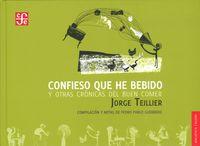 Confieso Que He Bebido Y Otras Cronicas Del Buen Comer - Jorge Teillier