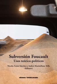 SUBVERSION FOUCAULT - USOS TEORICO-POLITICOS