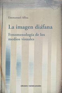 LA IMAGEN DIAFANA - FENOMENOLOGIA DE LOS MEDIOS VISUALES