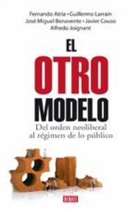 El Otro Modelo. Del Orden Neoliberal Al Régimen De Lo Público - Fernando Atria