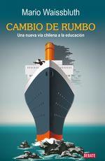 Cambio De Rumbo. Una Nueva Vía Chilena A La Educación - Mario Waissbluth