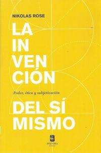 INVENCION DEL SI MISMO, LA - PODER, ETICA Y SUBJETIVACION