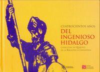 cuatrocientos años del ingenioso hidalgo - Blanca Lopez De Mariscal / Judith Farre