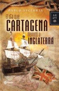 El Dia Que Cartagena Derroto A Inglaterra - Pablo Victoria
