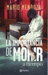 La Importancia De Morir A Tiempo - Mario Mendoza