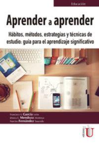 APRENDER A APRENDER - HABITOS, METODOS, ESTRATEGIAS Y TECNICAS DE ESTUDIO: GUIA PARA EL APRENDIZAJE SIGNIFICATIVO