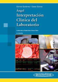 (8ª Ed) Angel - Interpretacion Clinica Del Laboratorio - Alberto Gomez Gutierrez / Maria Consuelo Casas Gomez