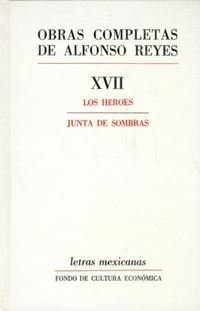 Los / Junta De Sombras obras completas xvii (alfonso reyes)  - heroes - Alfonso Reyes