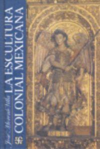 La escultura colonial mexicana - Jose Moreno Villa