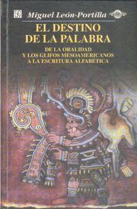 El destino de la palabra - Miguel Leon-Portilla