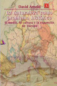 NATURALEZA COMO PROBLEMA HISTORICO, LA - EL MEDIO, LA CULTURA Y LA EXPANSION DE EUROPA