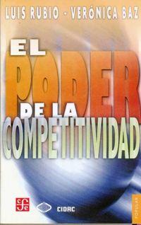 El poder de la competitividad - Luis Rubio / Veronica Baz