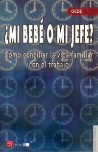 ¿MI BEBE O MI JEFE? - COMO CONCILIAR LA VIDA FAMILIAR CON EL TRABAJO