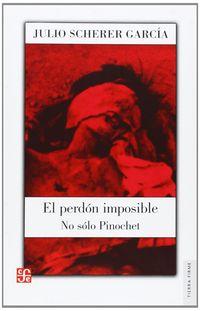 Perdon Imposible, El - No Solo Pinochet - Julio Scherer Garcia