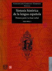 SINTAXIS HISTORICA DE LA LENGUA ESPAÑOLA - PRIMERA PARTE (VOL.1) - LA FRASE VERBAL
