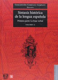 SINTAXIS HISTORICA DE LA LENGUA ESPAÑOLA - PRIMERA PARTE (VOL.2) - LA FRASE VERBAL