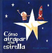 Como Atrapar Una Estrella - Oliver Jeffers