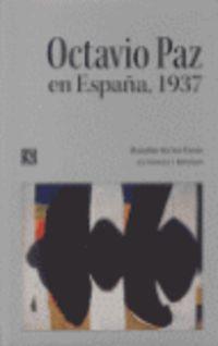 Octavio Paz En España, 1937 - Danubio Torres Fierro